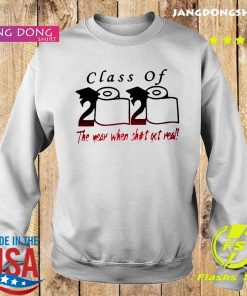 Class of 2020 The year when shit got real Quarantine Toilet Paper For T-Shirt Sweater