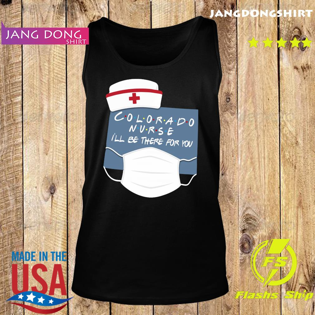Colorado Nurse i'll be there for you s Tank top