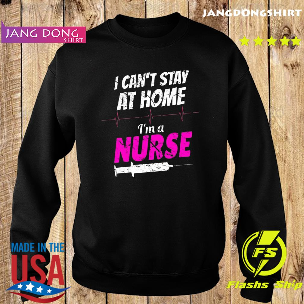 I can't stay at home I'm a nurse s Sweater