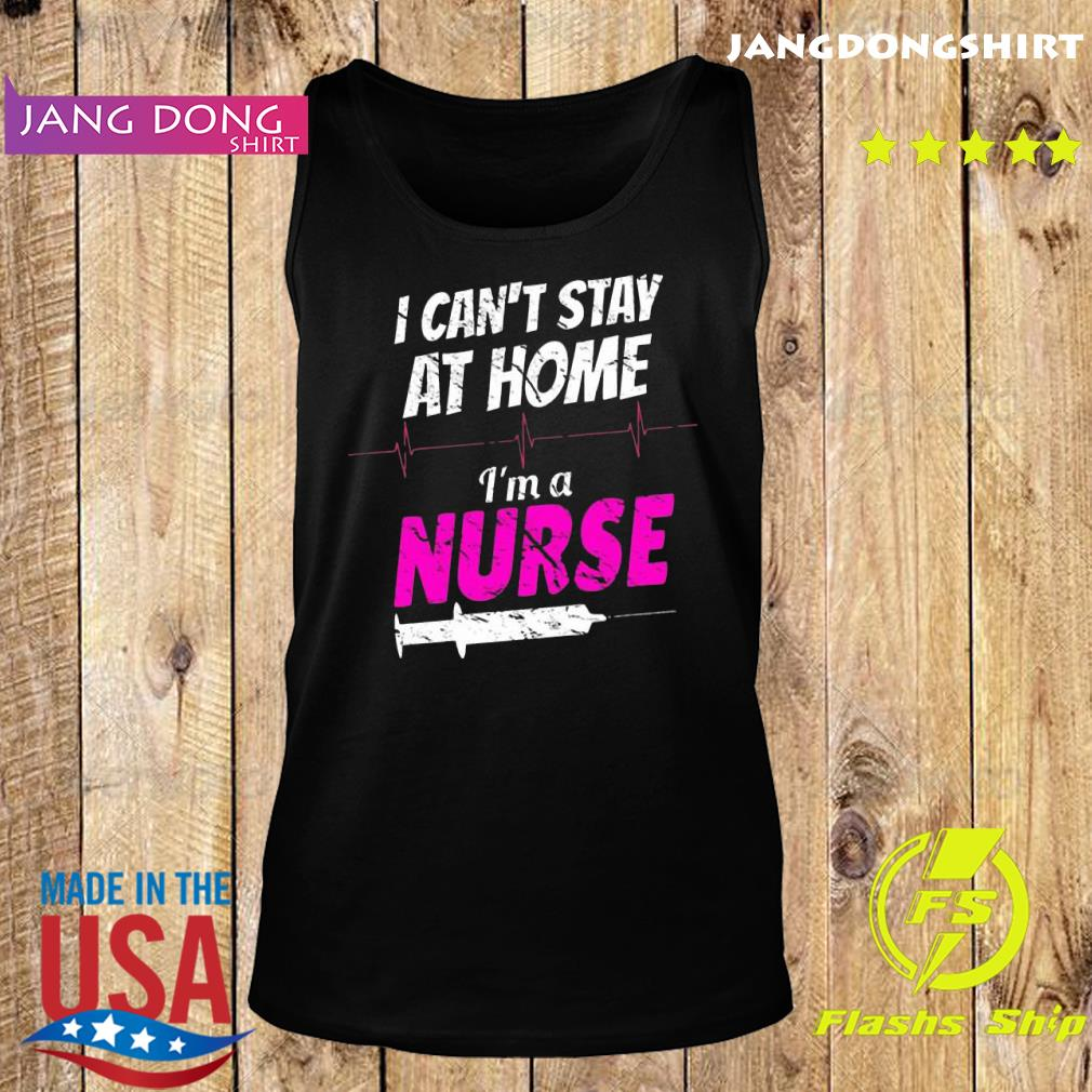I can't stay at home I'm a nurse s Tank top