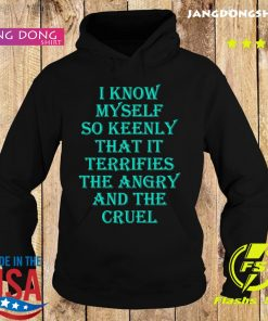 I know myself so keenly that it terrifies the angry and the cruel s Hoodie