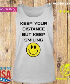 Keep Your Distance But Keep Smiling Shirt Tank top