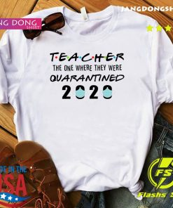 Teacher the one where they were quarantined 2020 shirt