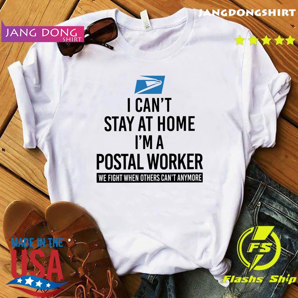 USPS I can't stay at home I'm a postal worker we fight when others can't anymore shirt