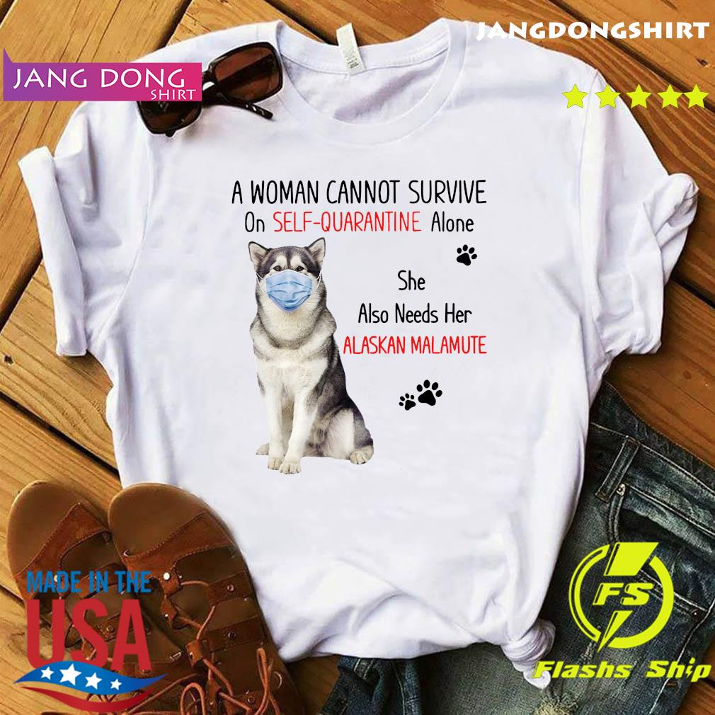 A Woman Cannot Survive On Self Quarantine Alone She Also Needs Her Alaskan Malamute Shirt