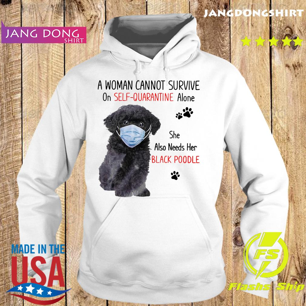 A Woman Cannot Survive On Self Quarantine Alone She Also Needs Her Black Poodle Shirt Hoodie