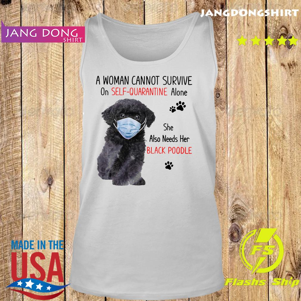 A Woman Cannot Survive On Self Quarantine Alone She Also Needs Her Black Poodle Shirt Tank top