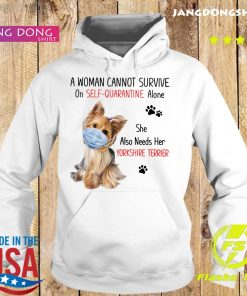 A Woman Cannot Survive On Self Quarantine Alone She Also Needs Her Yorkshire Terrier Shirt Hoodie