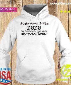 Albanian Girls The One Where They Were Quarantined Shirt Hoodie