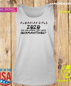 Albanian Girls The One Where They Were Quarantined Shirt Tank top