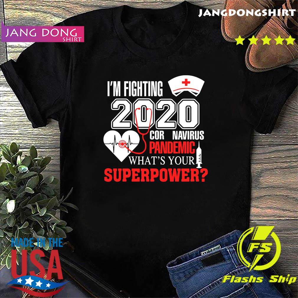 I'm Fighting 2020 Coronavirus Pandemic What_s Your Superpower Shirt