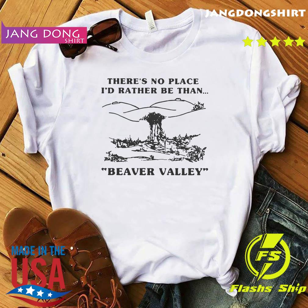 There's No Place I_d Rather Be Than Beaver Valley Shirt