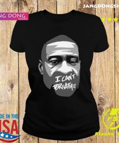 George Floyd I Can't Breathe Shirt Ladie tee