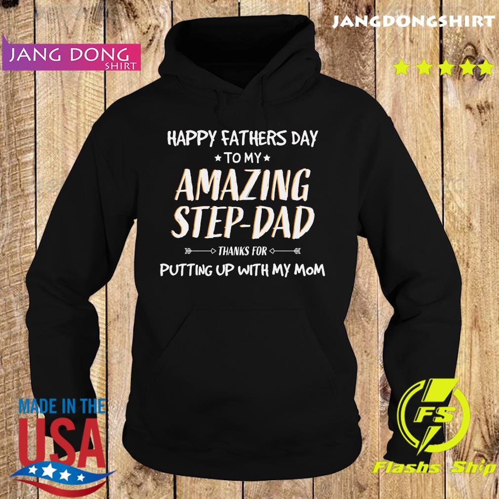 Happy Fathers Day To My Amazing Step Dad Thanks For Putting Up With My Mom Shirt Hoodie