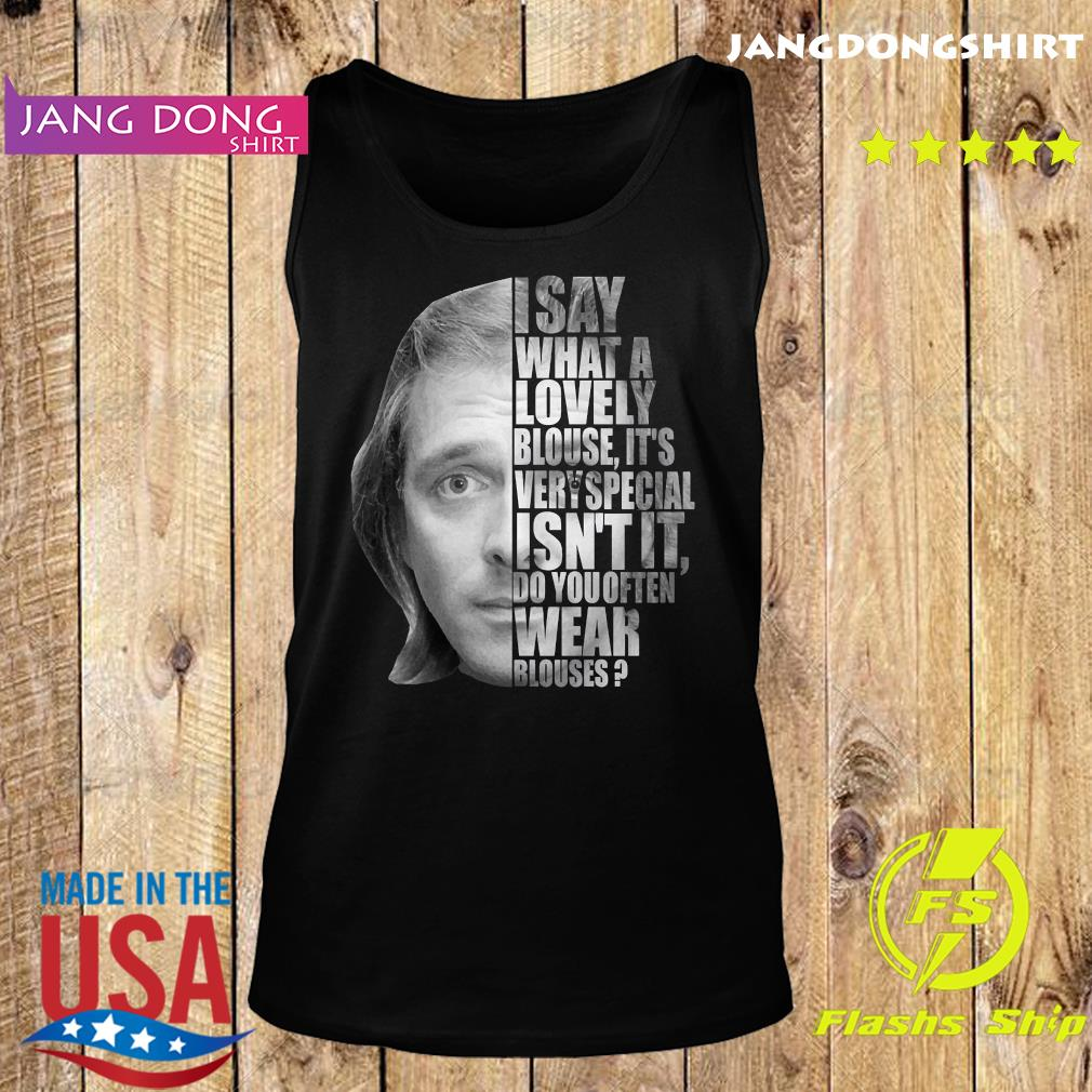 I Say What A Lovely Blouse It's Very Special Isn't It Do You Often Wear Blouses Shirt Tank top