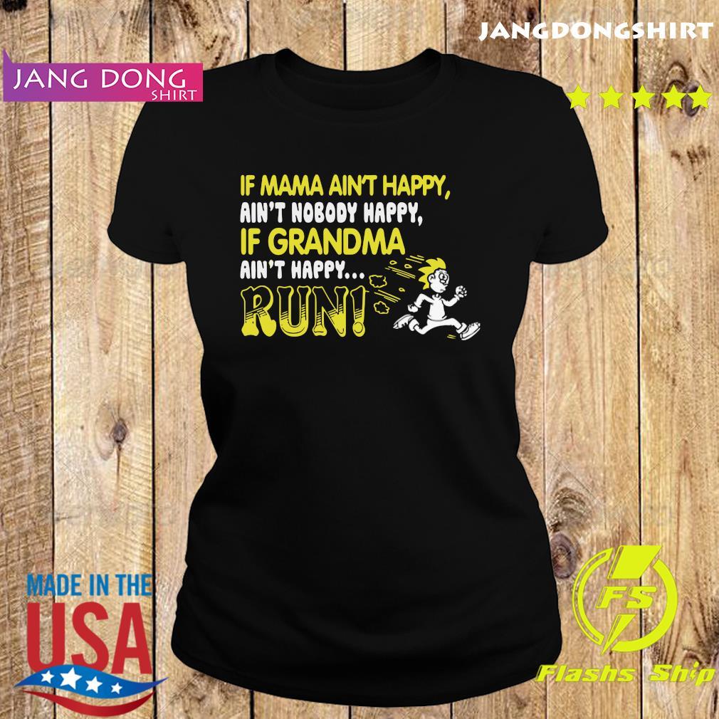 If Mama Ain't Happy Ain't Nobody Happy If Grandma Ain't Happy Run Shirt Ladie tee