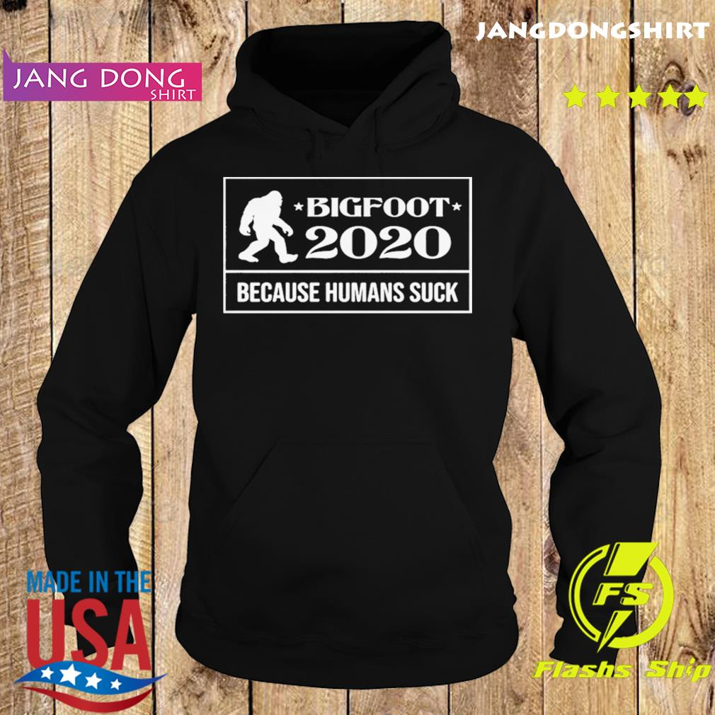 Bigfoot 2020 because humans suck s Hoodie