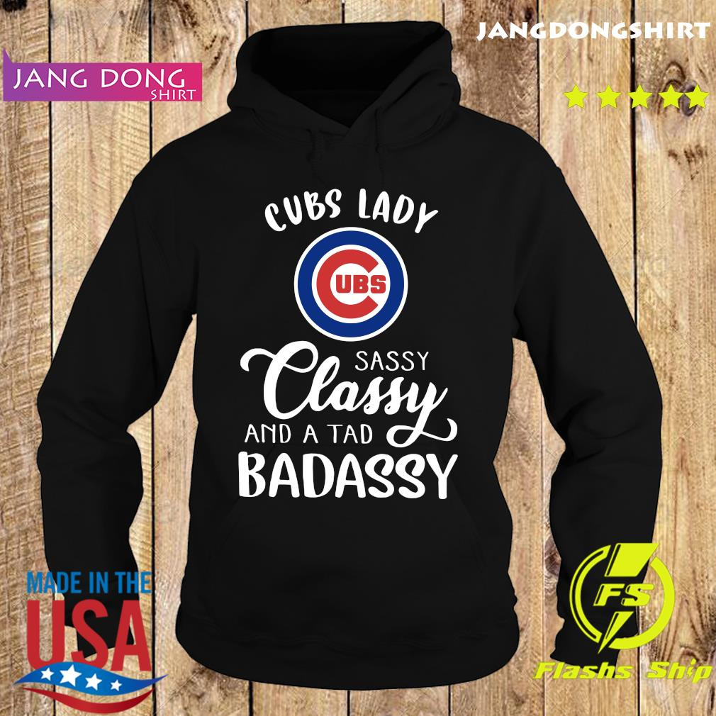 Cubs Lady Sassy Classy And A Tad Badassy Shirt Hoodie