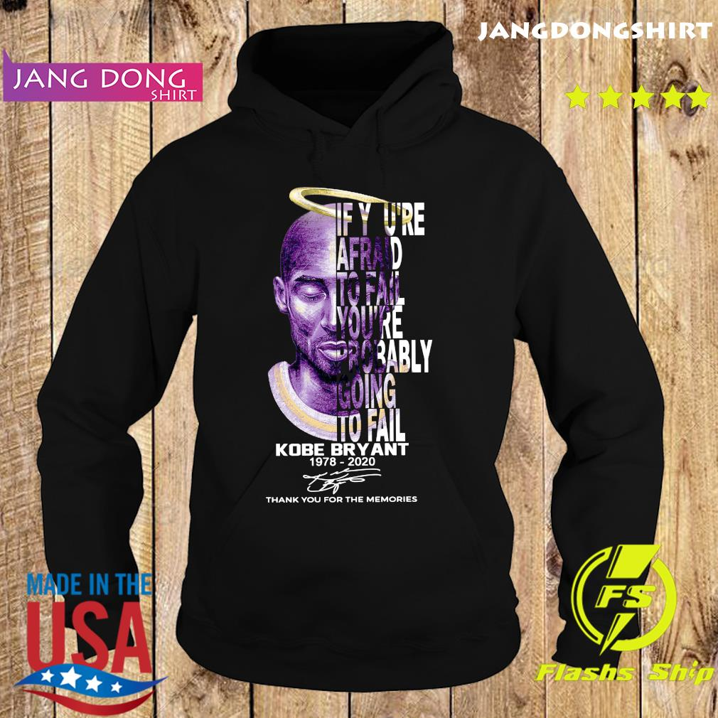 If You're Afraid To Fail You_re Probably Going To Fail Kobe Bryant 1978 2020 Thank You For The Memories Signature Shirt Hoodie