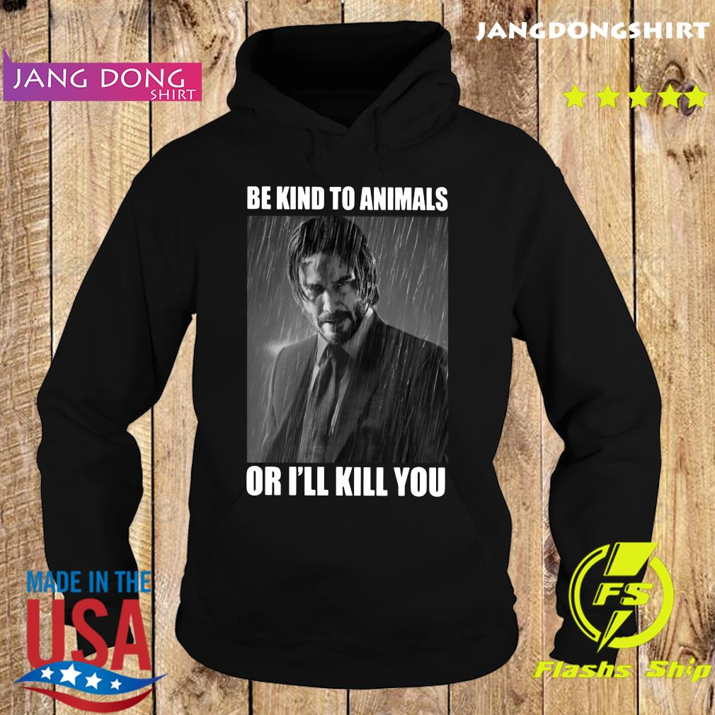 John Wick Be Kind To Animals Or I'll Kill You Shirt Hoodie