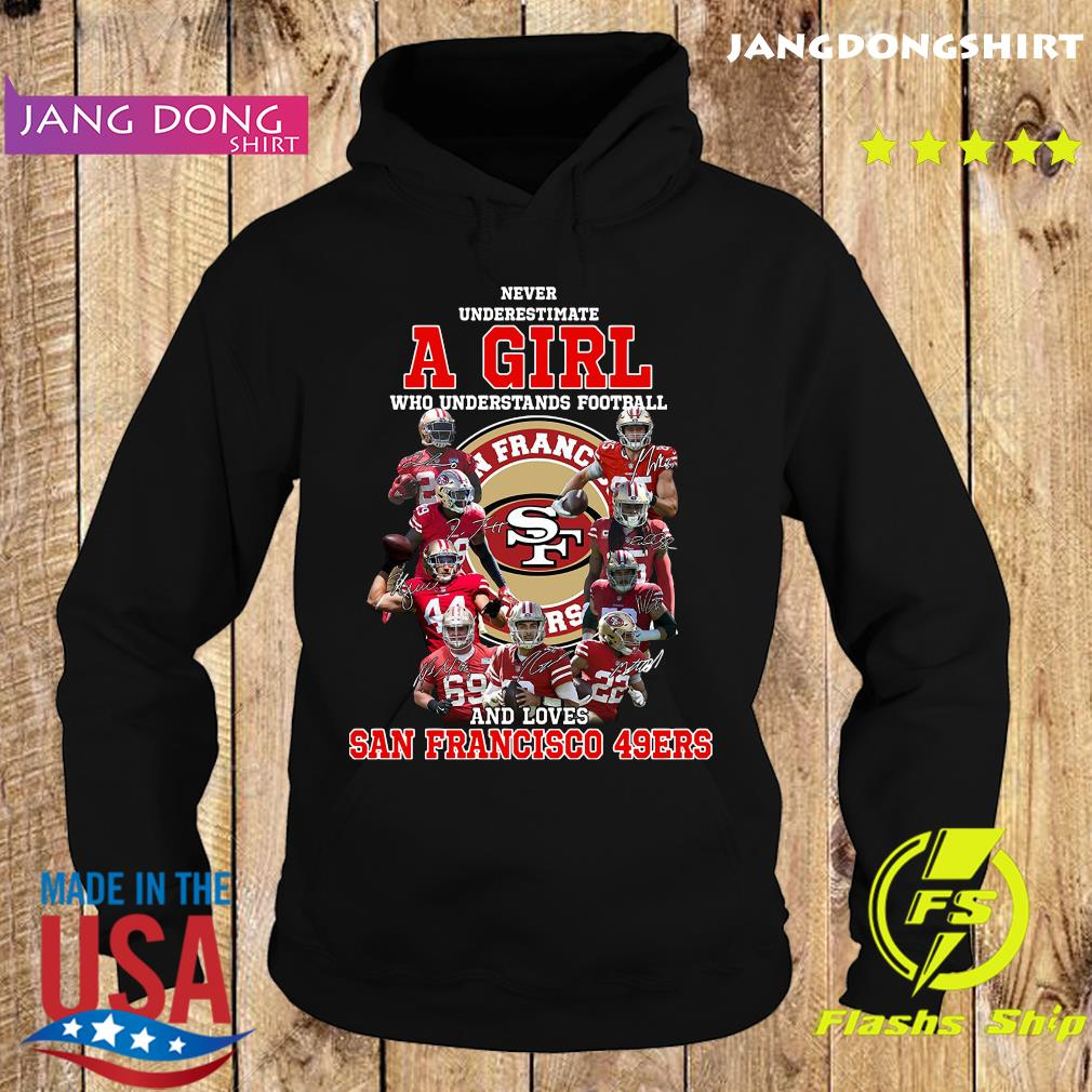 Never Underestimate A Girl Who Understands Football And Loves San Francisco 49ers Signatures Shirt Hoodie