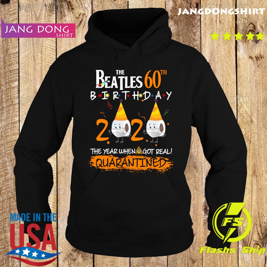 The Beatles 60th Birthday 2020 The Year When Shit Got Real Quarantined Shirt Hoodie