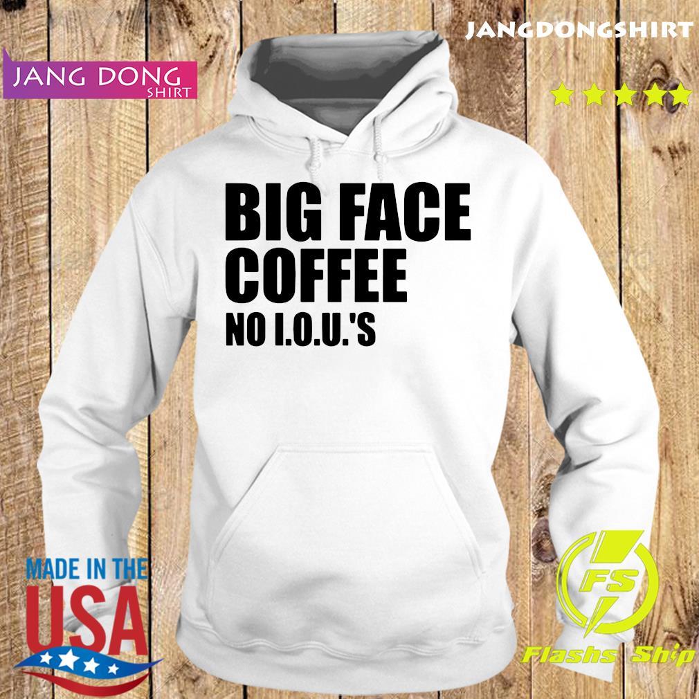 Big Face Coffee No I.o.u.s Shirt Hoodie