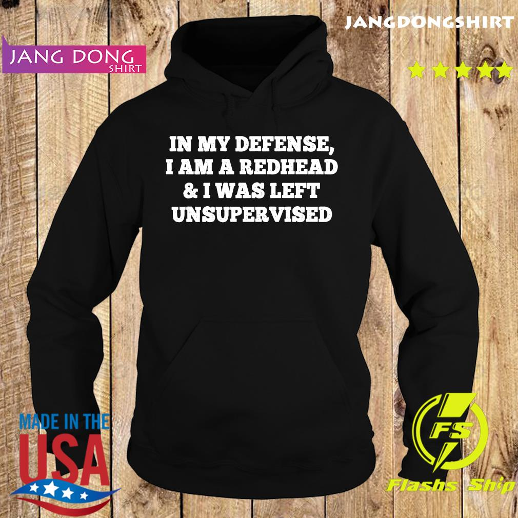 In My Defense I Am A Redhead And I Was Left Unsupervised Shirt Hoodie