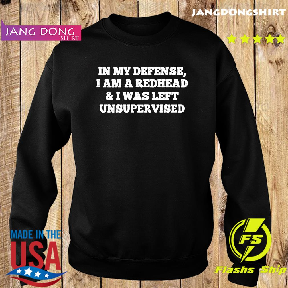In My Defense I Am A Redhead And I Was Left Unsupervised Shirt Sweater