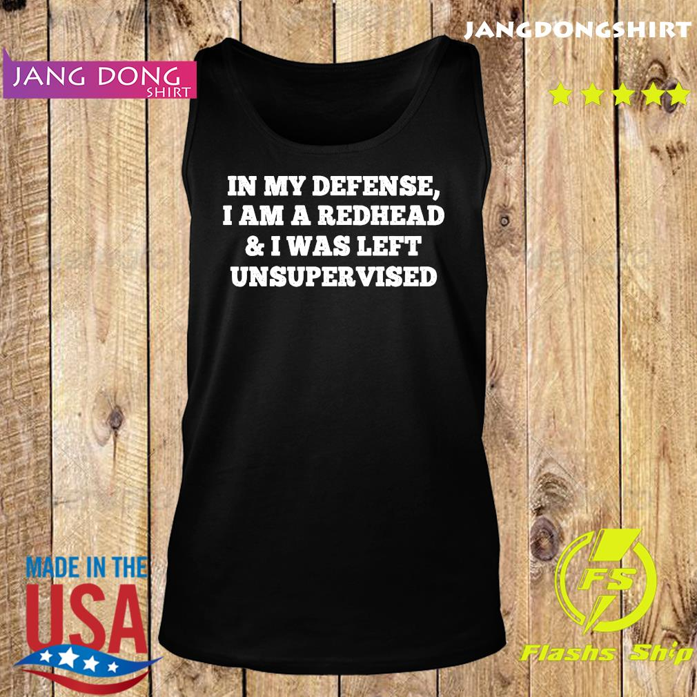 In My Defense I Am A Redhead And I Was Left Unsupervised Shirt Tank top