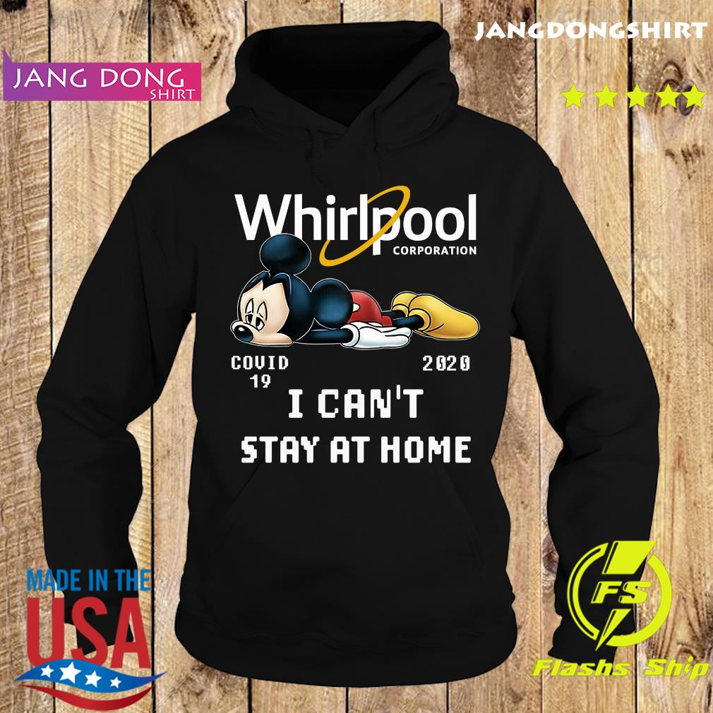 Mickey Mouse Whirlpool Corporation Covid 19 2020 I Can_t Stay At Home Shirt Hoodie