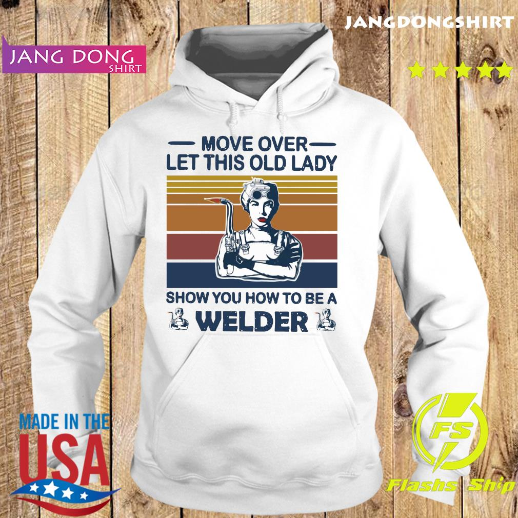 Move Over Let This Old Lady Show You How To Be A Welder Vintage Retro Shirt Hoodie