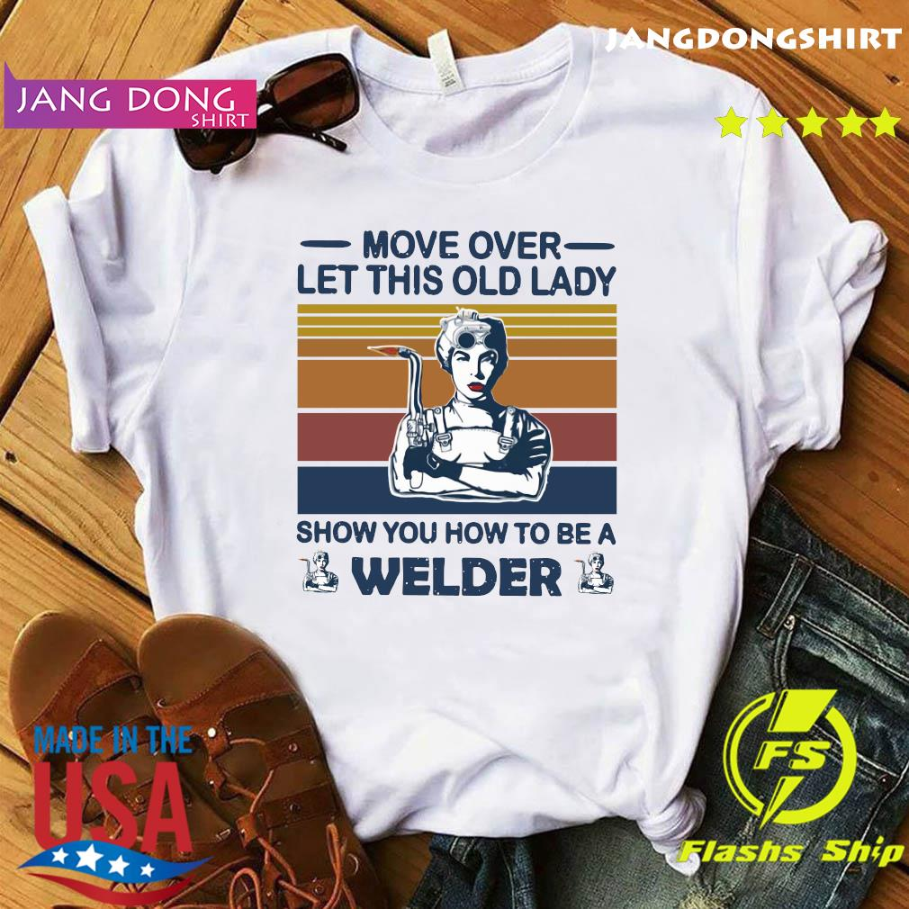 Move Over Let This Old Lady Show You How To Be A Welder Vintage Retro Shirt