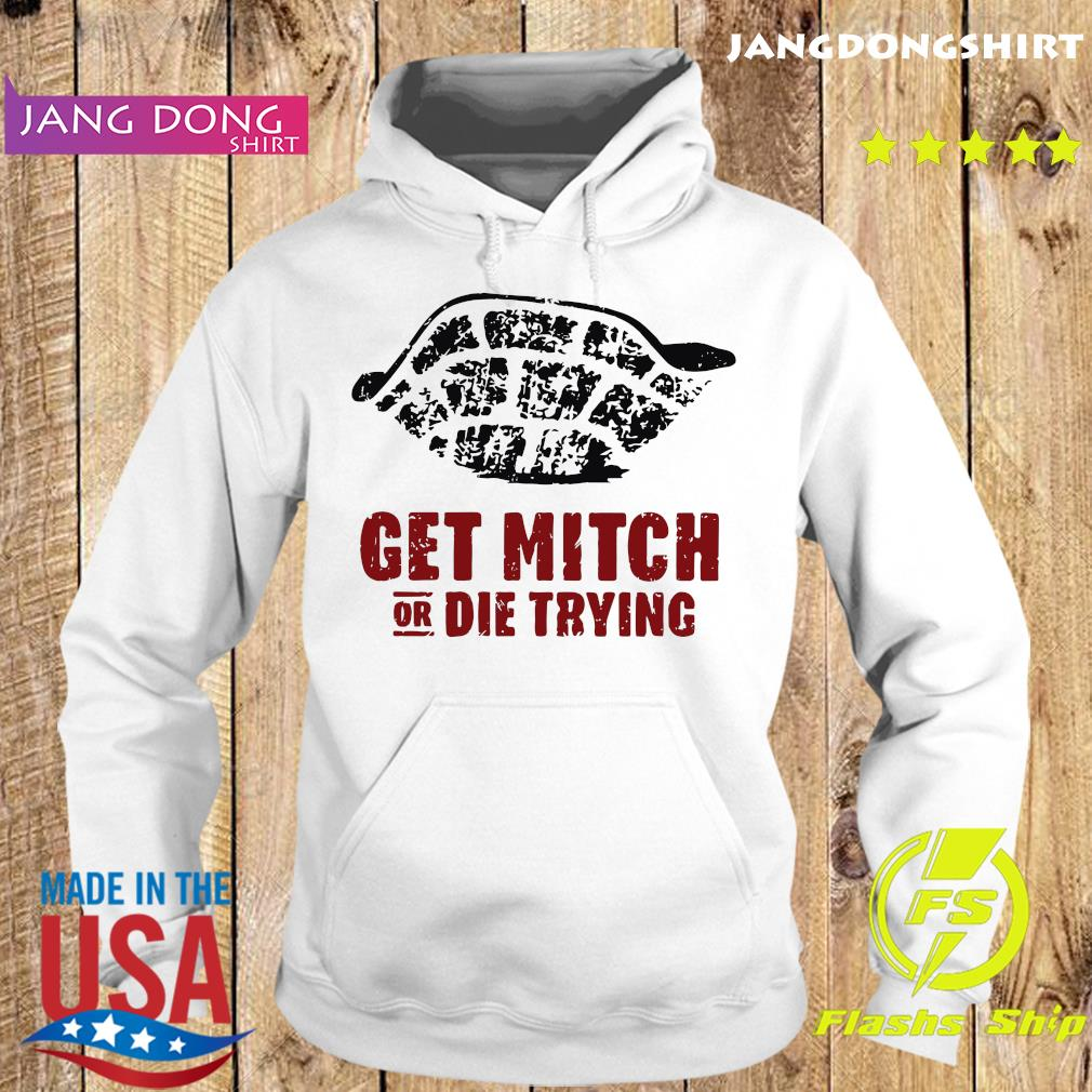 Official Get Mitch Or Die Trying Shirt Hoodie