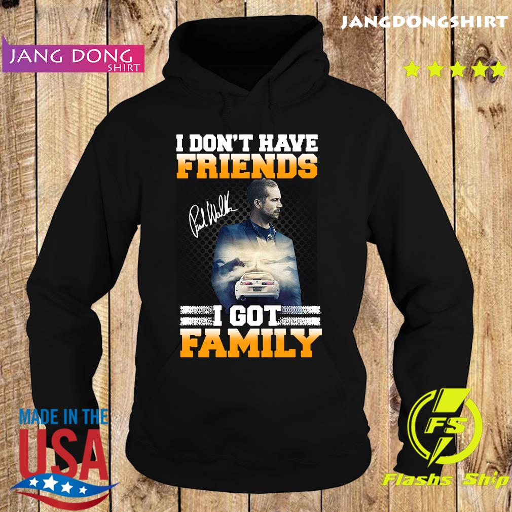 Paul Walker I Don_t Have Friends I Got Family Signatures Shirt Hoodie
