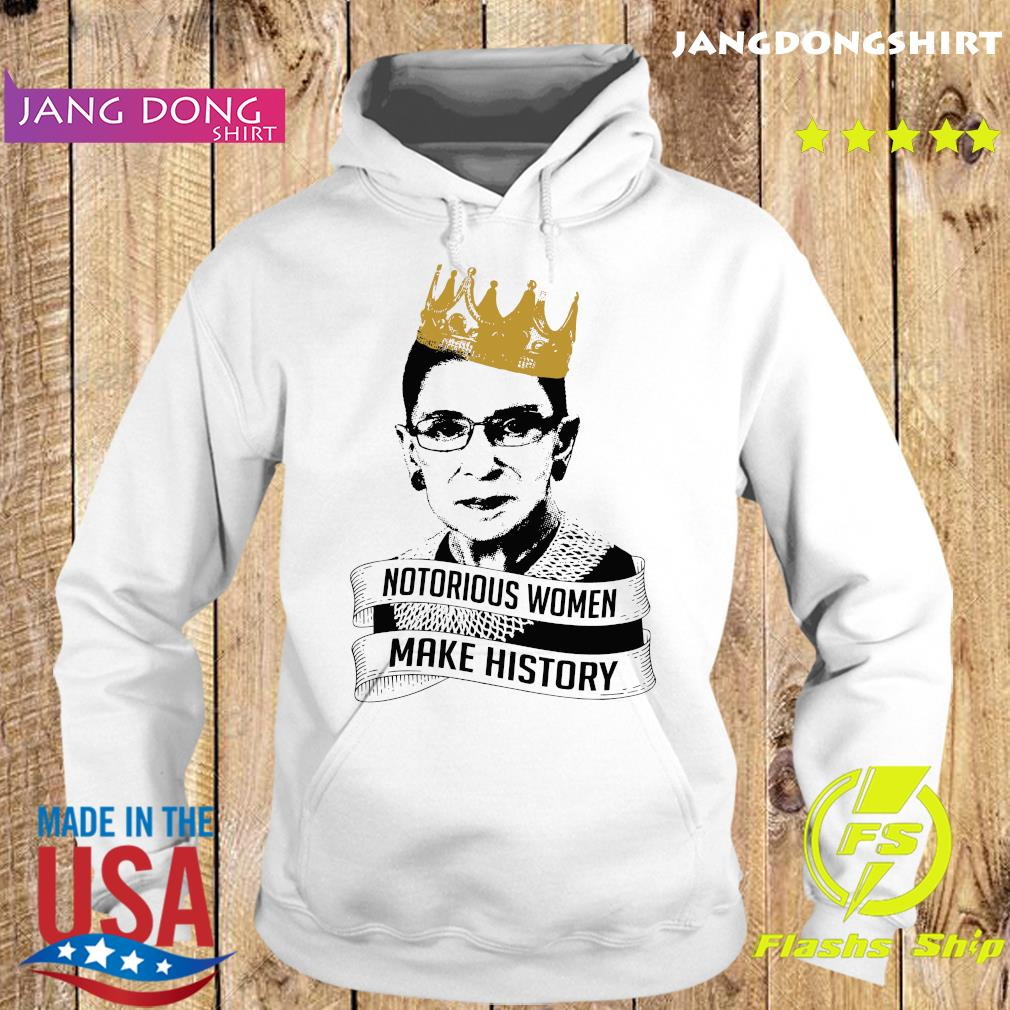 Ruth Bader Ginsburg Rbg Notorious Women Make History Shirt Hoodie