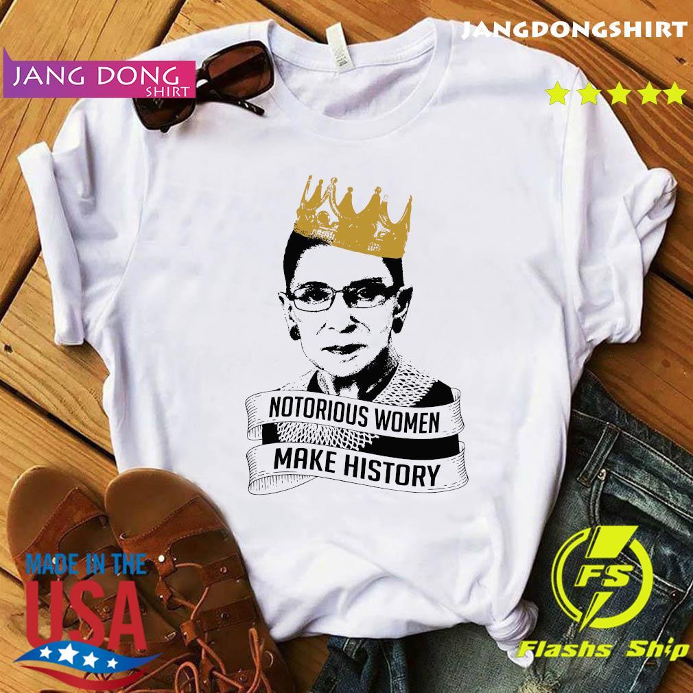 Ruth Bader Ginsburg Rbg Notorious Women Make History Shirt