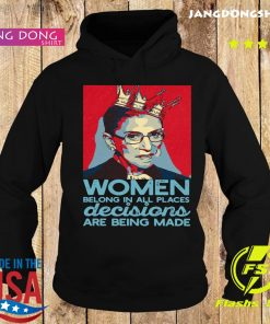 Ruth Bader Ginsburg Women Belong In All Places Decisions Are Being Made Shirt Hoodie