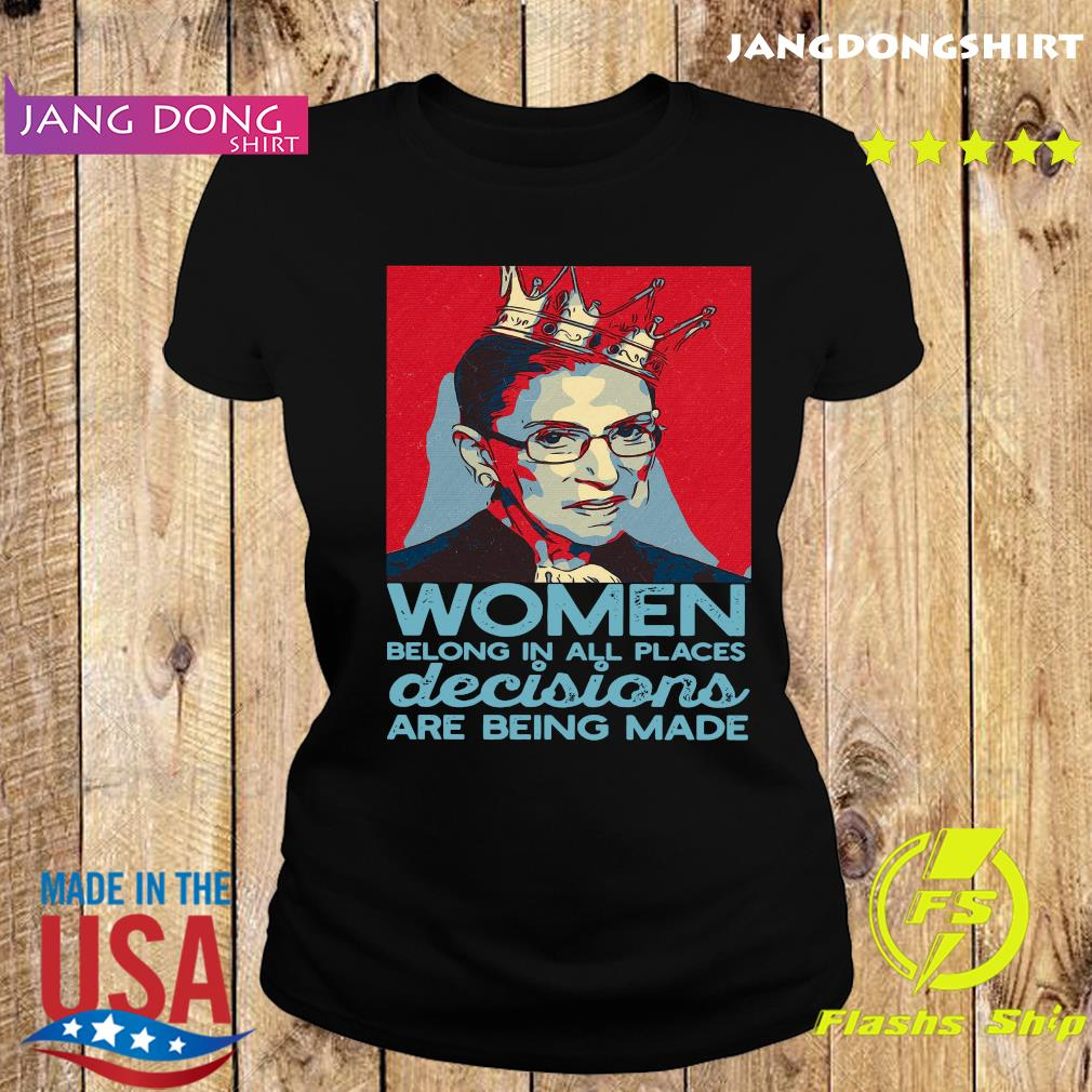 Ruth Bader Ginsburg Women Belong In All Places Decisions Are Being Made Shirt Ladie tee