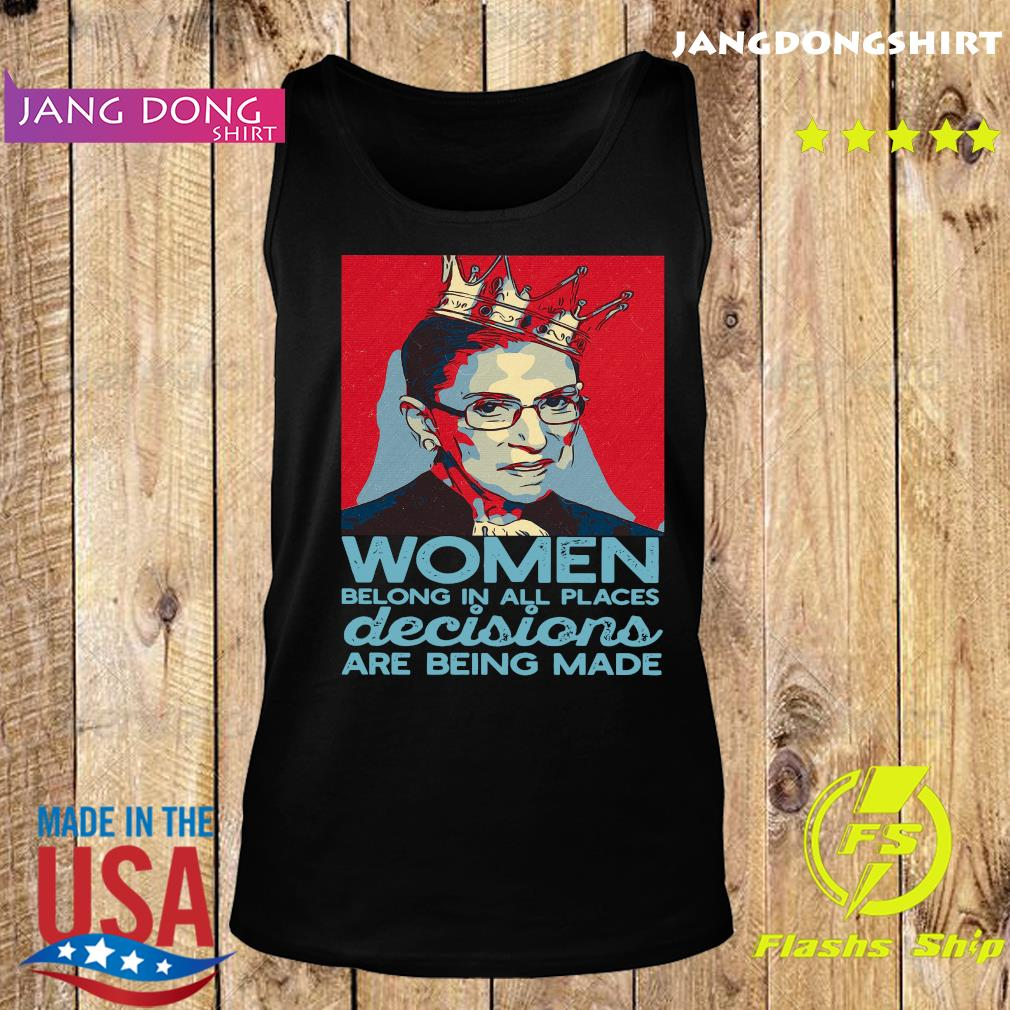 Ruth Bader Ginsburg Women Belong In All Places Decisions Are Being Made Shirt Tank top