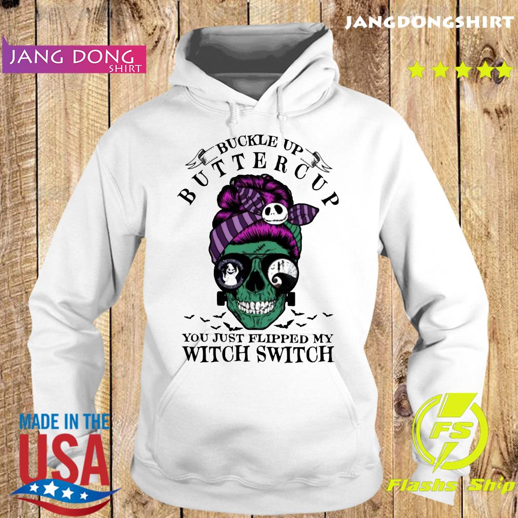 Skull Girl Halloween Buckle Up Buttercup You Just Flipped My Witch Switch Shirt Hoodie