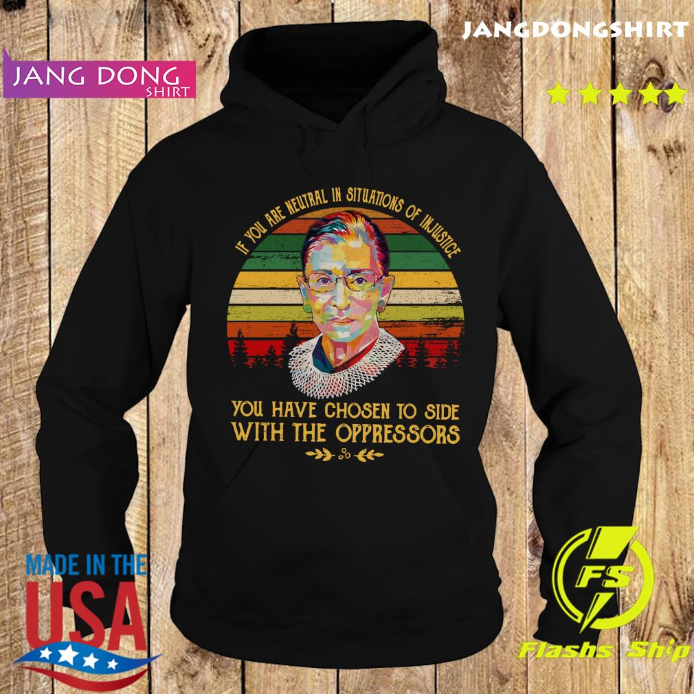 Vintage Ruth Bader Ginsburg RBG If You Are neutral In Situations of Injustice Shirt Hoodie