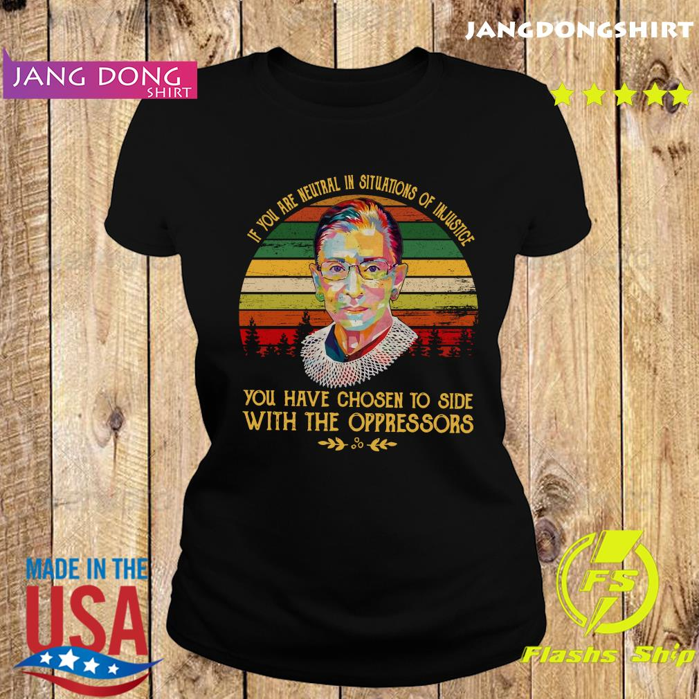 Vintage Ruth Bader Ginsburg RBG If You Are neutral In Situations of Injustice Shirt Ladie tee