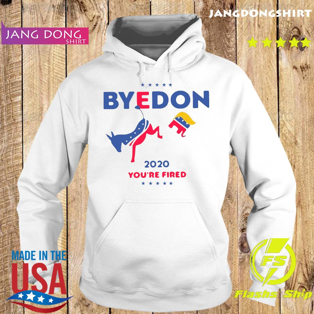 ByeDon 2020 Anti Trump You're FIired Shirt Hoodie