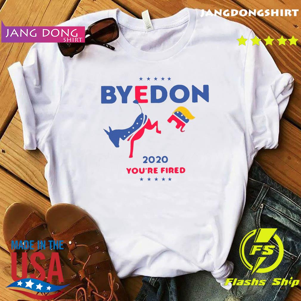 ByeDon 2020 Anti Trump You're FIired Shirt