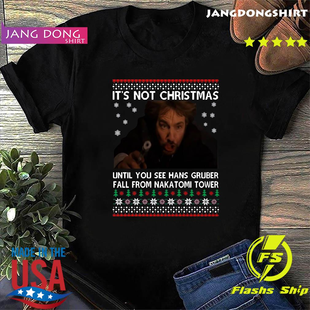 Die Hard Its Not Christmas 2020 Until You See Hans Gruber Fal From Nakatomi Tower Christmas Shirt