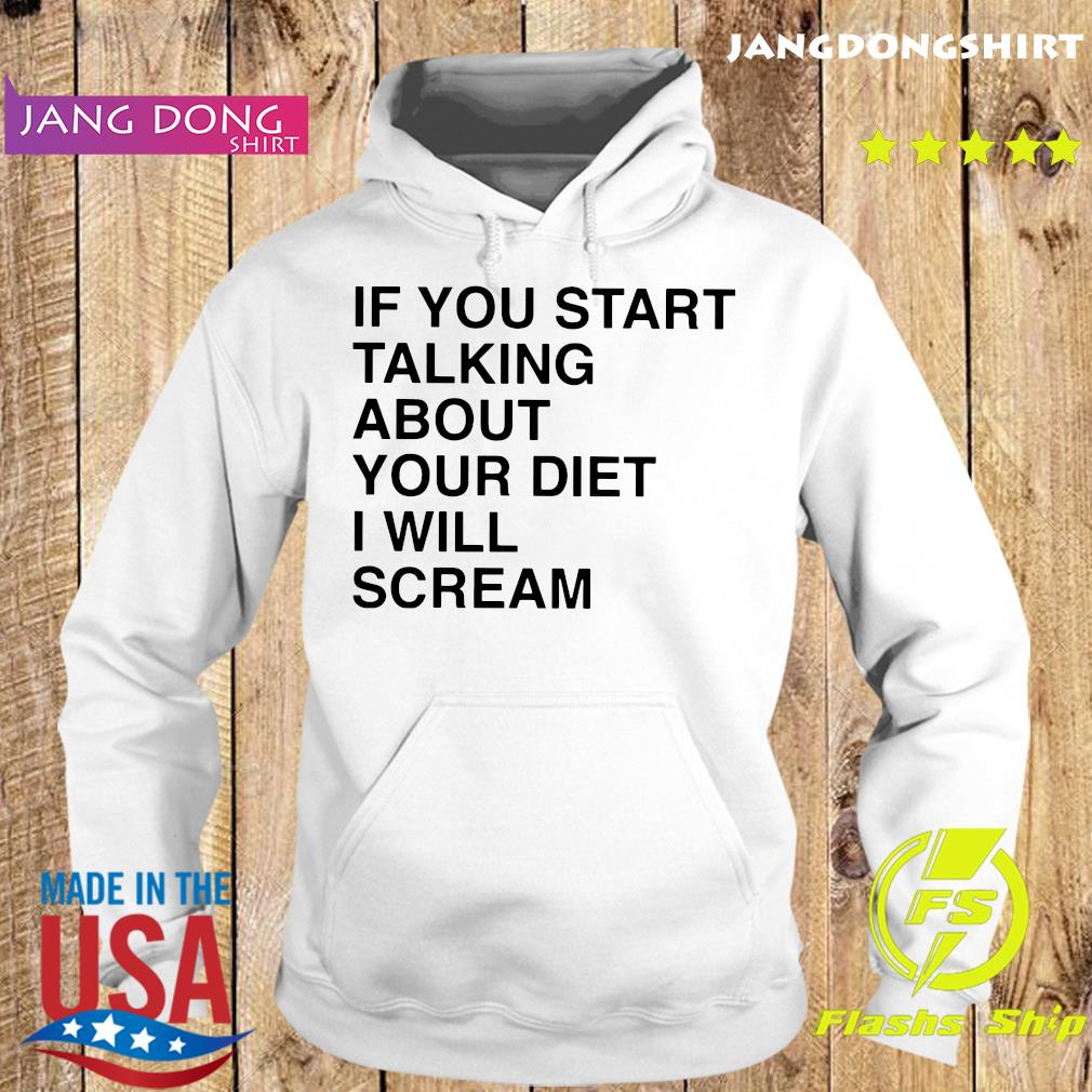 If You Start Talking About Your Diet I Will Scream Official T-Shirt Hoodie