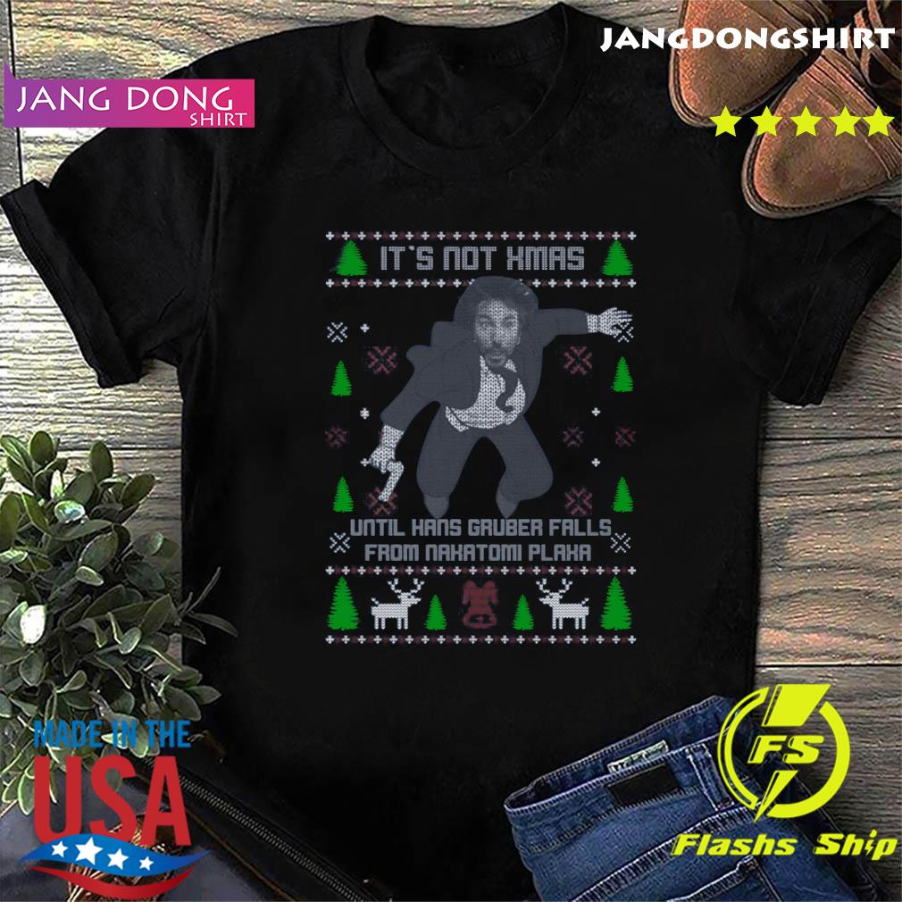 It's Not Xmas Until Hans Gruber Fall From Nakatomi Plaza Christmas Shirt