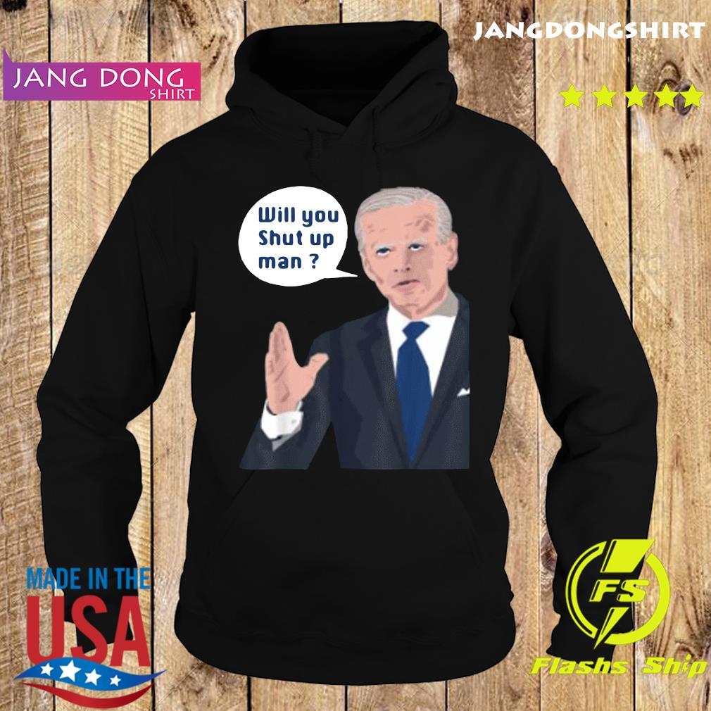Joe Biden to Donald Trump will you shut up man Shirt Hoodie