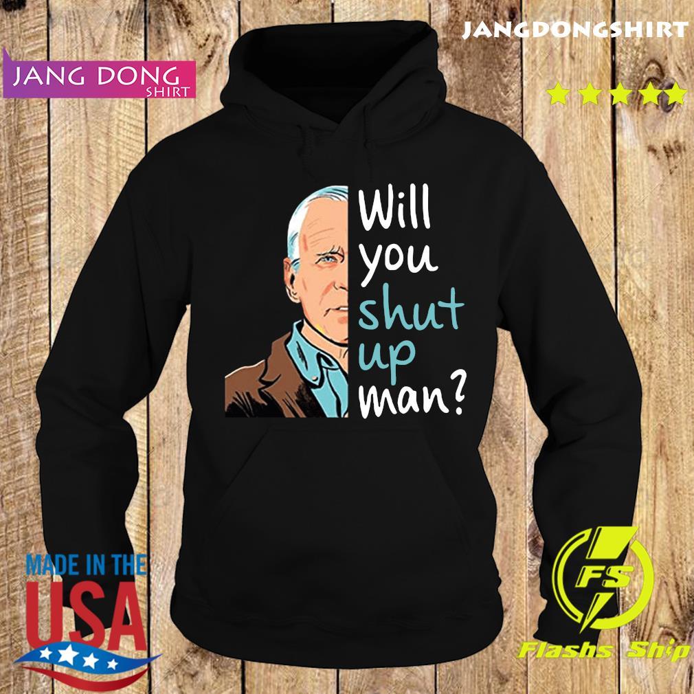 Joe Biden Will You Shut Up Man Shirt Hoodie